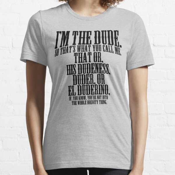 The Big Lebowski - I'm The Dude. Essential T-Shirt