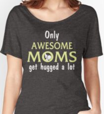 Only Awesome Moms Get Hugged alot Hoodie Women's Relaxed Fit T-Shirt