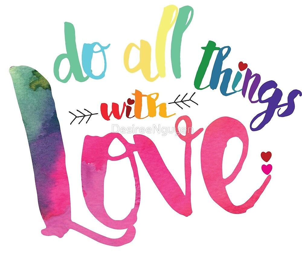 Do ALL things with LOVE by DesireeNguyen