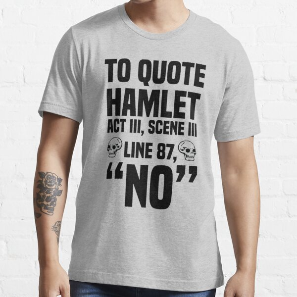 "To Quote Hamlet ""No"" Essential T-Shirt"