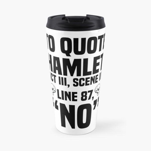 "To Quote Hamlet ""No"" Travel Mug"