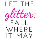Let the Glitter Fall Where it May (Black Text) by 4everYA
