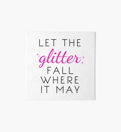 Let the Glitter Fall Where it May (Black Text) Art Board