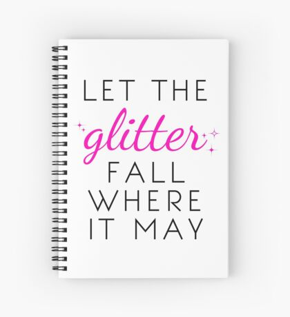 Let the Glitter Fall Where it May (Black Text) Spiral Notebook