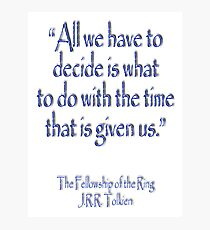 Tolkien, All we have to decide, The Fellowship of the Ring Photographic Print