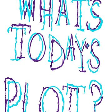 What's Today's Plot? by daysawn
