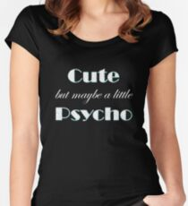 Cute But Maybe A Little Psycho Women's Fitted Scoop T-Shirt