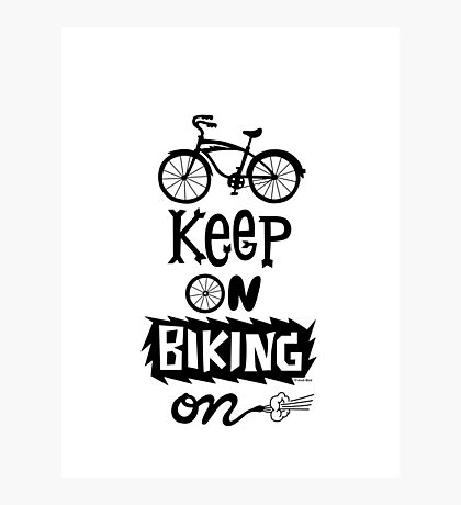Keep On Riding On - Black  Photographic Print
