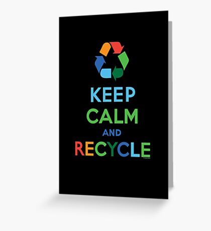 Keep Calm and Recycle - darks Greeting Card