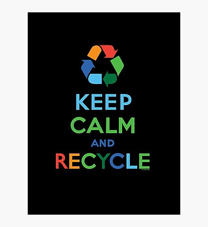 Keep Calm and Recycle - darks Photographic Print