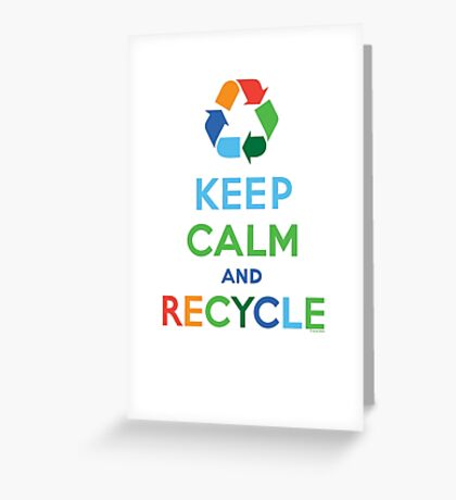 Keep Calm and Recycle - light Greeting Card