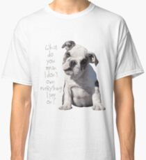 """Dog Humor - """"What do you mean I don't own everything I pee on"""" Classic T-Shirt"""