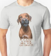 """Dog Humor - """"If I Toss a Stick will you go Away?"""" Unisex T-Shirt"""