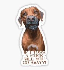"""Dog Humor - """"If I Toss a Stick will you go Away?"""" Sticker"""