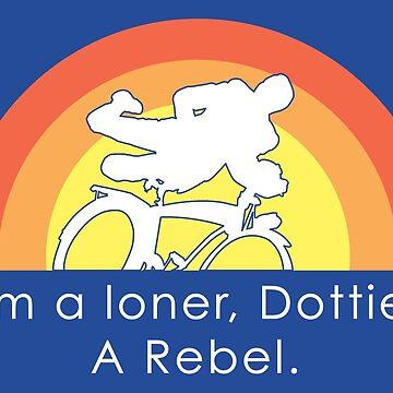 I'm A Loner Dottie, A Rebel by postlopez