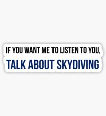 If You Want Me To Listen Talk About Skydiving Sticker