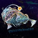 Angler Fish Love rituals 3 - What to do When he will not Let Go by didielicious