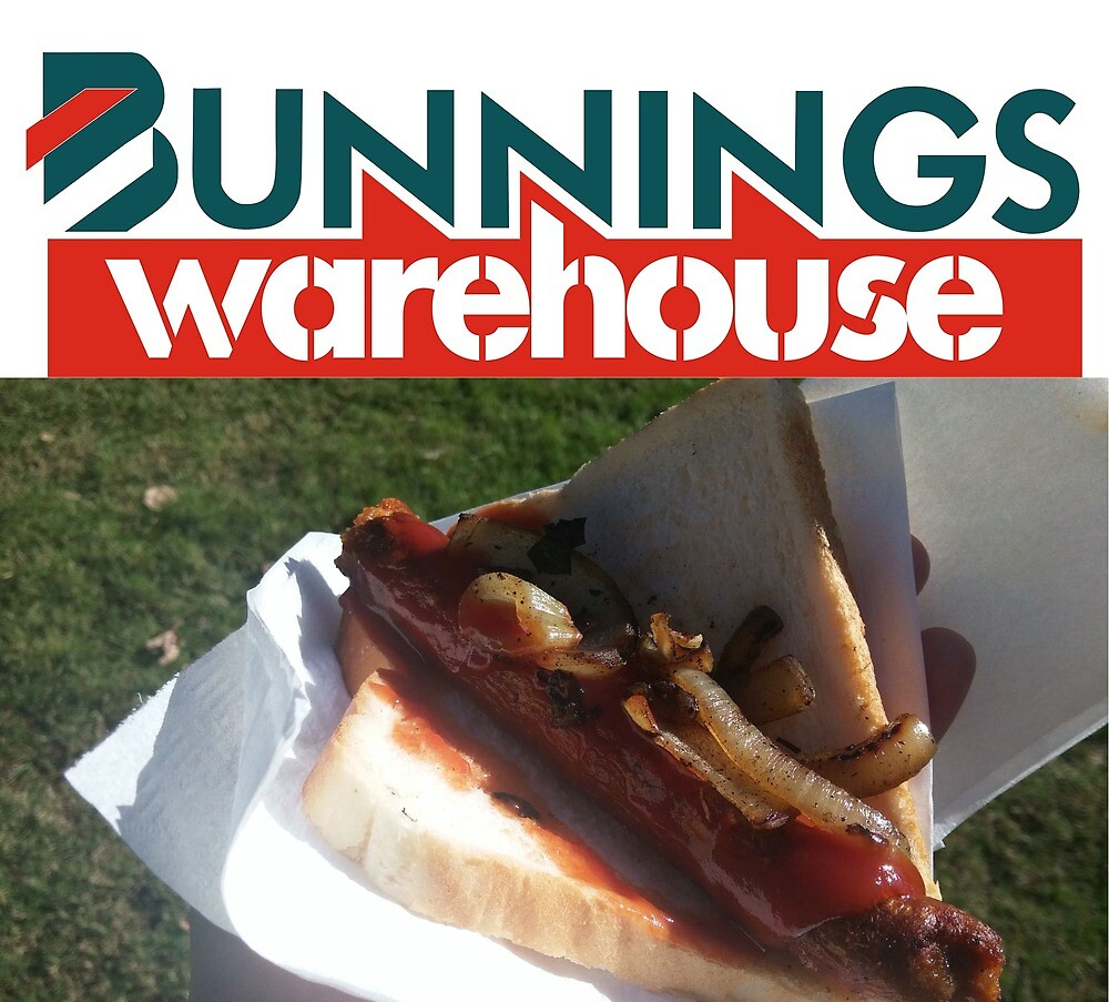 Quot Bunnings Snag Quot By Insanegrunt Redbubble