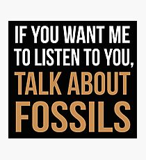 Funny Fossil Hunting Talk About Fossils Shirt Photographic Print