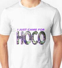 I just came for HOCO Unisex T-Shirt