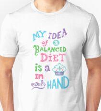 My idea of a balanced diet is a cupcake in each hand- light Unisex T-Shirt