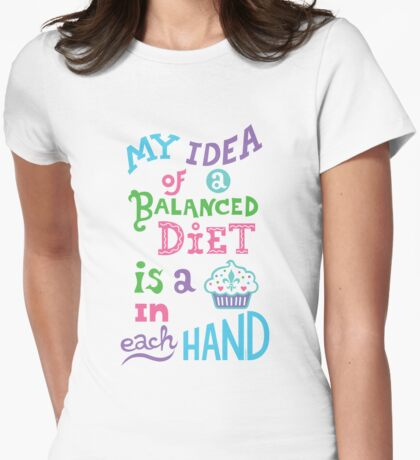 My idea of a balanced diet is a cupcake in each hand- light T-Shirt