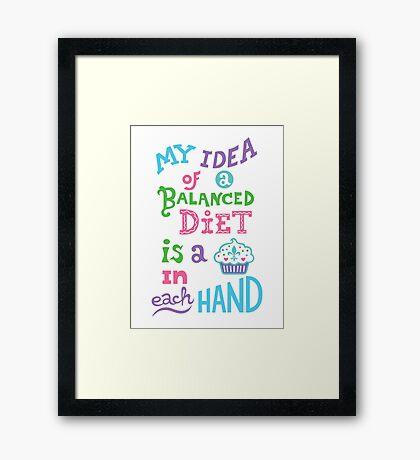 My idea of a balanced diet is a cupcake in each hand- light Framed Print