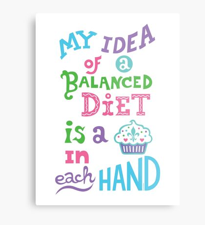 My idea of a balanced diet is a cupcake in each hand- light Metal Print
