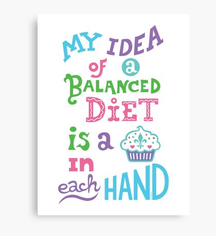 My idea of a balanced diet is a cupcake in each hand- light Canvas Print