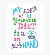 My idea of a balanced diet is a cupcake in each hand- light Photographic Print