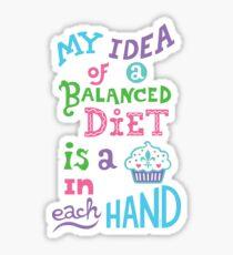 My idea of a balanced diet is a cupcake in each hand- light Sticker