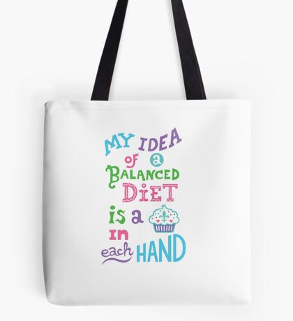 My idea of a balanced diet is a cupcake in each hand- light Tote Bag