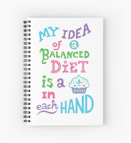My idea of a balanced diet is a cupcake in each hand- light Spiral Notebook
