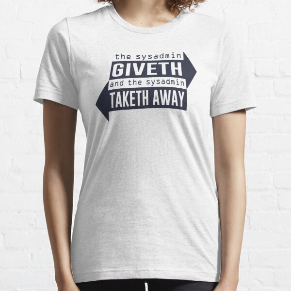 Sysadmin Giveth and Taketh Away Essential T-Shirt