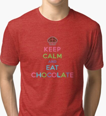 Keep Calm and Eat Chocolate  - lights Tri-blend T-Shirt