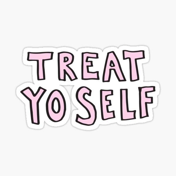 Treat Yo' Self Sticker