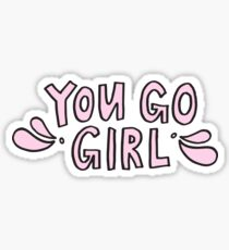 You go girl Sticker