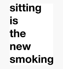 Sitting is the new Smoking Photographic Print
