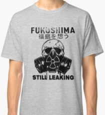 Fukushima Still Leaking Classic T-Shirt