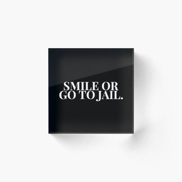 Smile Or Go To Jail HTGAWM (Black) Acrylic Block