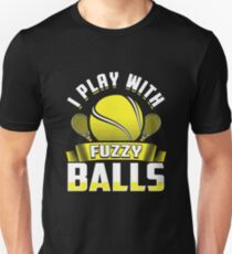 I Play With Fuzzy Balls T-Shirt