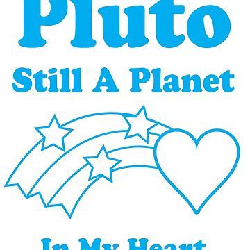 Pluto Still A Planet In My Heart by postlopez