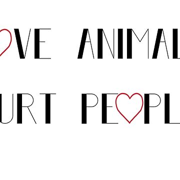 Love animals, hurt people by Lluciaciaia