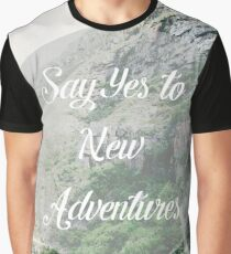 Say yes to new adventures Graphic T-Shirt