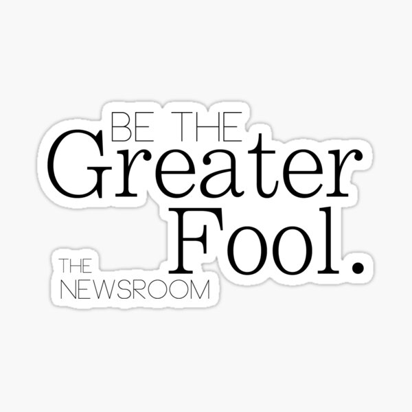 Be The Greater Fool - The Newsroom Sticker
