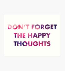 Don't Forget the Happy Thoughts Art Print