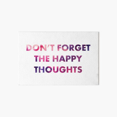 Don't Forget the Happy Thoughts Art Board Print
