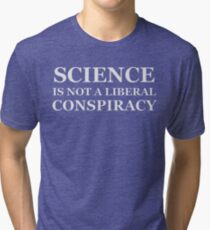 SCIENCE IS NOT A LIBERAL CONSPIRACY Tri-blend T-Shirt