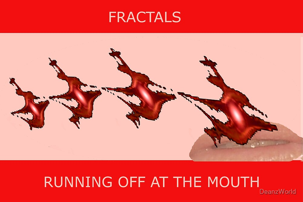 FRACTALS - RUNNING OFF AT THE MOUTH by Dean Warwick