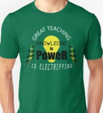 Knowledge is Power - Great Teaching is Electrifying Unisex T-Shirt